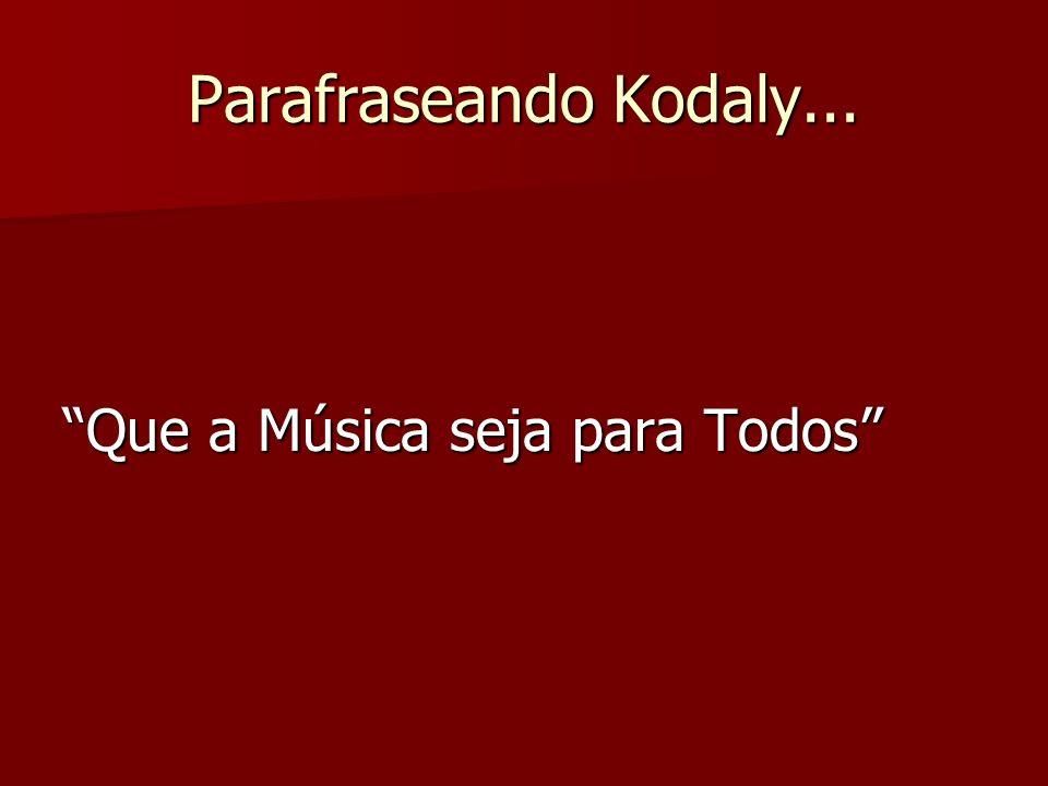 Parafraseando Kodaly... Que a Música seja para Todos