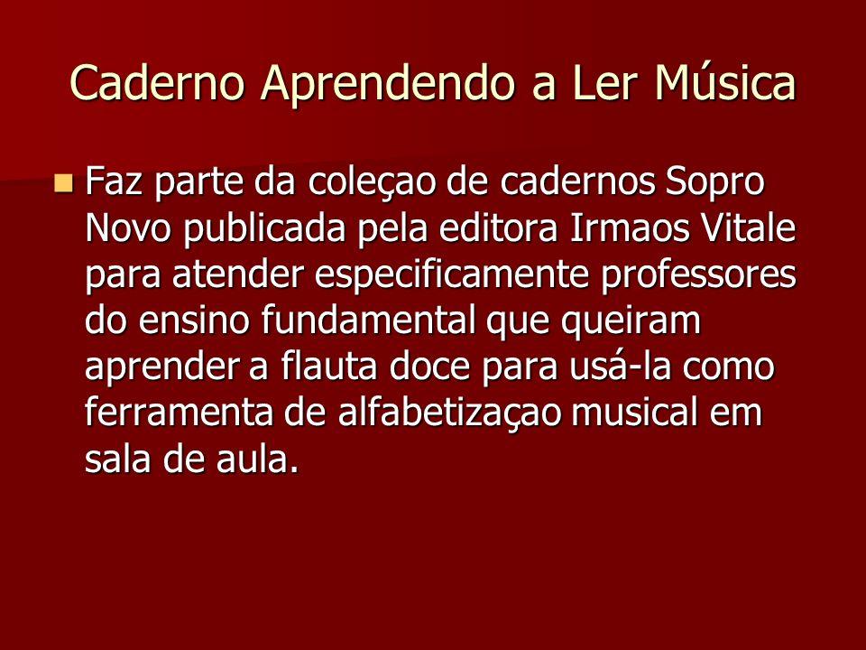 Caderno Aprendendo a Ler Música Faz parte da coleçao de cadernos Sopro Novo publicada pela editora Irmaos Vitale para atender especificamente professo