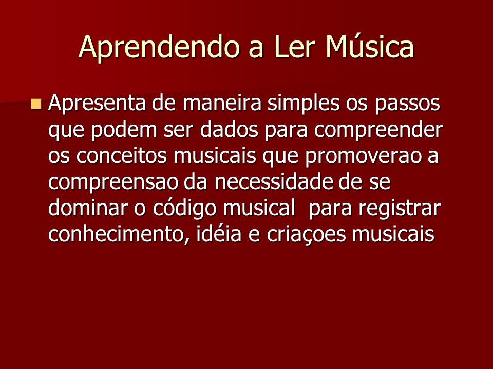 Aprendendo a Ler Música Apresenta de maneira simples os passos que podem ser dados para compreender os conceitos musicais que promoverao a compreensao