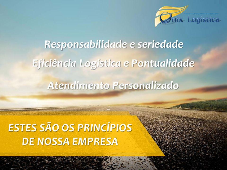 Responsabilidade e seriedade Eficiência Logística e Pontualidade Atendimento Personalizado ESTES SÃO OS PRINCÍPIOS DE NOSSA EMPRESA