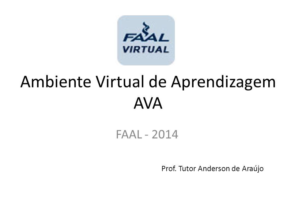 Ambiente Virtual de Aprendizagem AVA FAAL - 2014 Prof. Tutor Anderson de Araújo