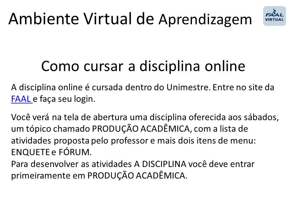 Como cursar a disciplina online A disciplina online é cursada dentro do Unimestre. Entre no site da FAAL e faça seu login. FAAL Você verá na tela de a