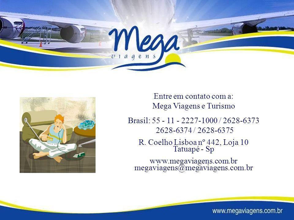 Entre em contato com a: Mega Viagens e Turismo Brasil: 55 - 11 - 2227-1000 / 2628-6373 2628-6374 / 2628-6375 R.