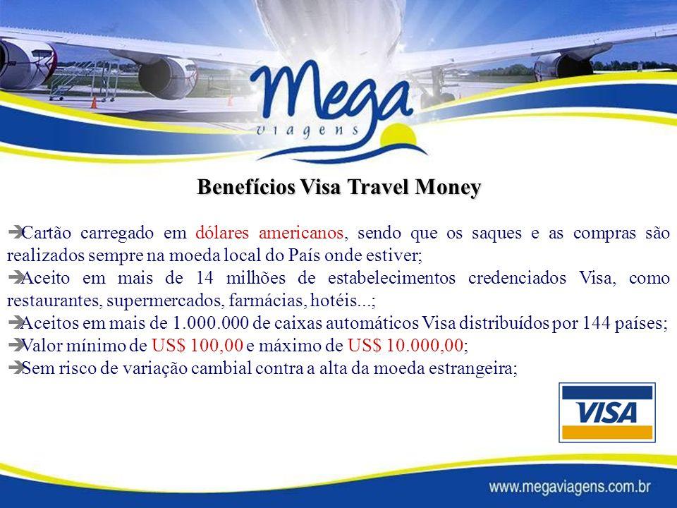 Benefícios Visa Travel Money Cartão carregado em dólares americanos, sendo que os saques e as compras são realizados sempre na moeda local do País onde estiver; Aceito em mais de 14 milhões de estabelecimentos credenciados Visa, como restaurantes, supermercados, farmácias, hotéis...; Aceitos em mais de 1.000.000 de caixas automáticos Visa distribuídos por 144 países; Valor mínimo de US$ 100,00 e máximo de US$ 10.000,00; Sem risco de variação cambial contra a alta da moeda estrangeira;