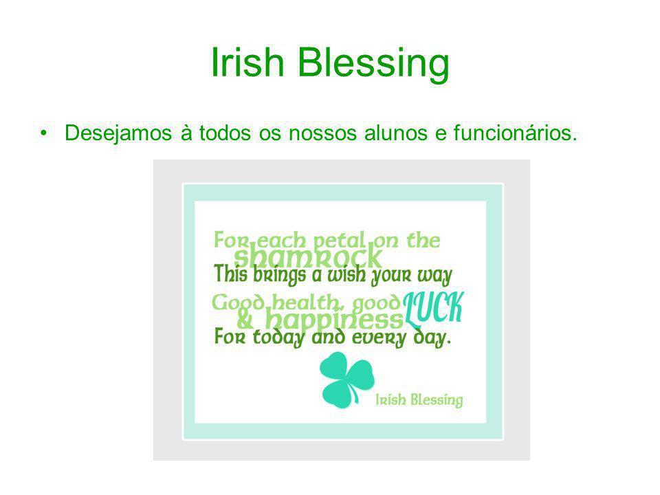 Irish Blessing Desejamos à todos os nossos alunos e funcionários.