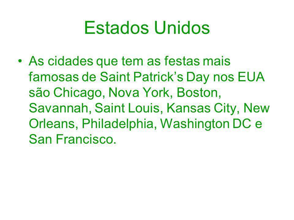 Estados Unidos As cidades que tem as festas mais famosas de Saint Patricks Day nos EUA são Chicago, Nova York, Boston, Savannah, Saint Louis, Kansas C