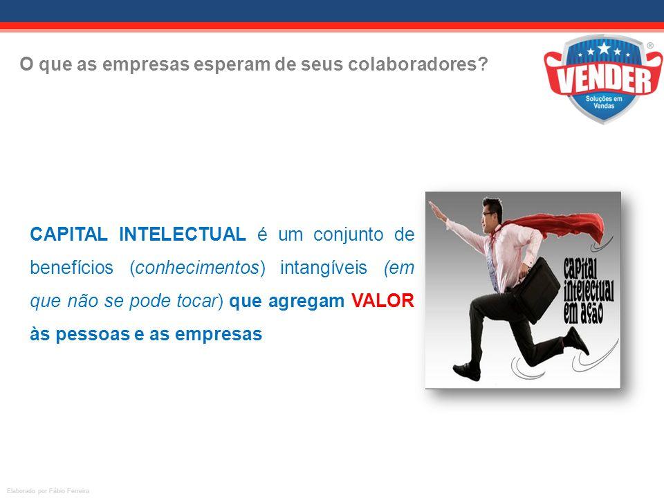 Elaborado por Fábio Ferreira O que as empresas esperam de seus colaboradores? CAPITAL INTELECTUAL é um conjunto de benefícios (conhecimentos) intangív