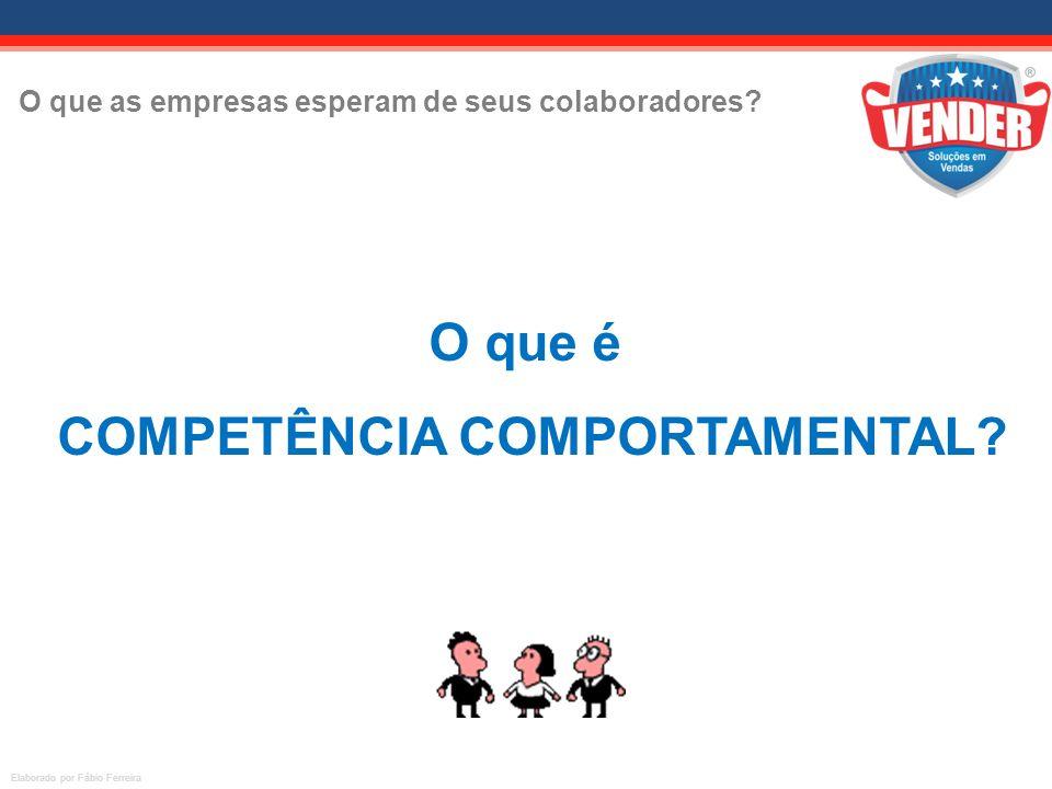 O que as empresas esperam de seus colaboradores? Elaborado por Fábio Ferreira O que é COMPETÊNCIA COMPORTAMENTAL?