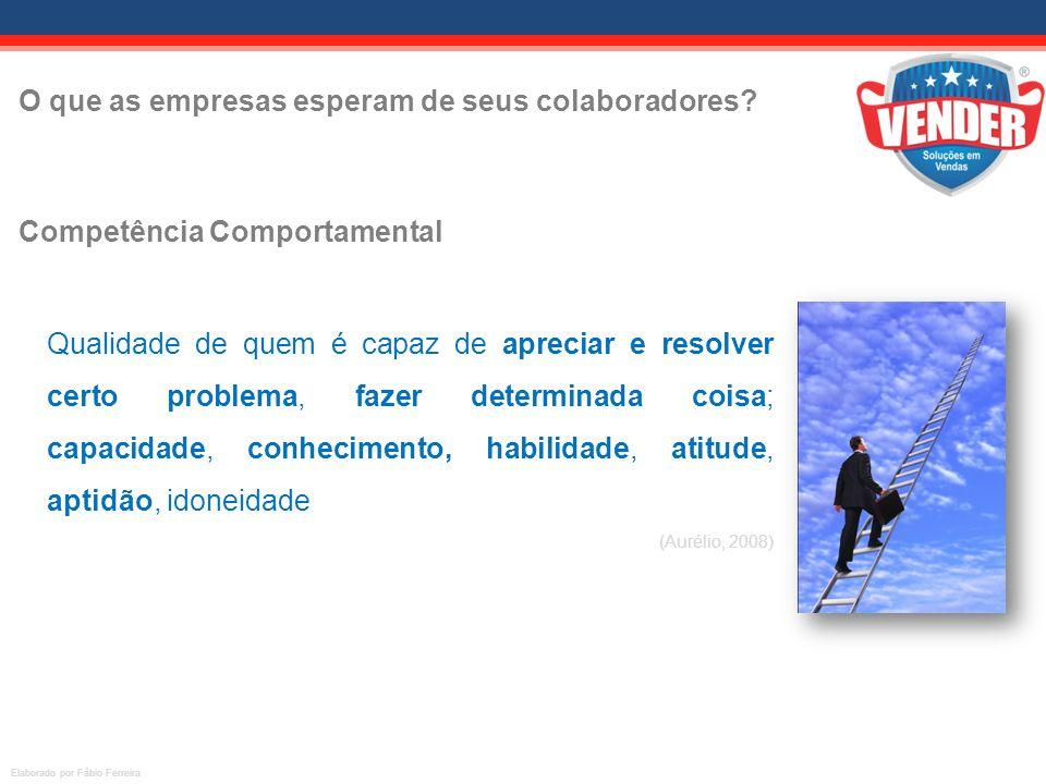 O que as empresas esperam de seus colaboradores? Elaborado por Fábio Ferreira Qualidade de quem é capaz de apreciar e resolver certo problema, fazer d