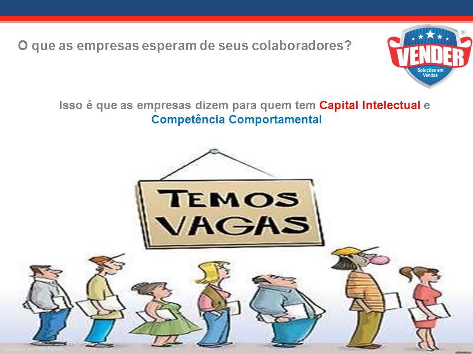 O que as empresas esperam de seus colaboradores? Elaborado por Fábio Ferreira Isso é que as empresas dizem para quem tem Capital Intelectual e Competê