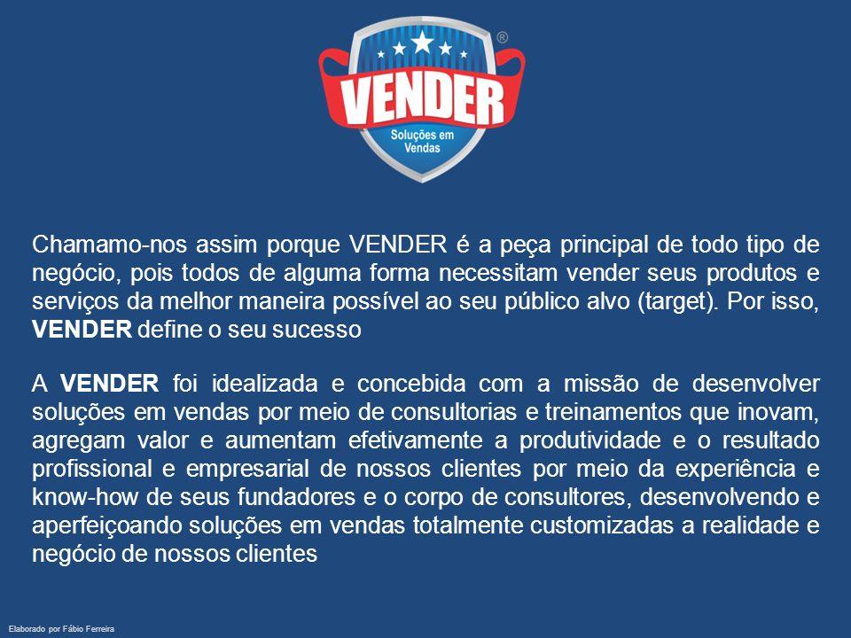 Elaborado por Fábio Ferreira Chamamo-nos assim porque VENDER é a peça principal de todo tipo de negócio, pois todos de alguma forma necessitam vender