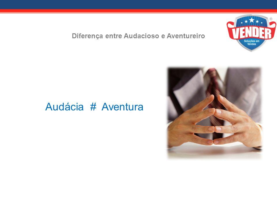 Audácia # Aventura Diferença entre Audacioso e Aventureiro