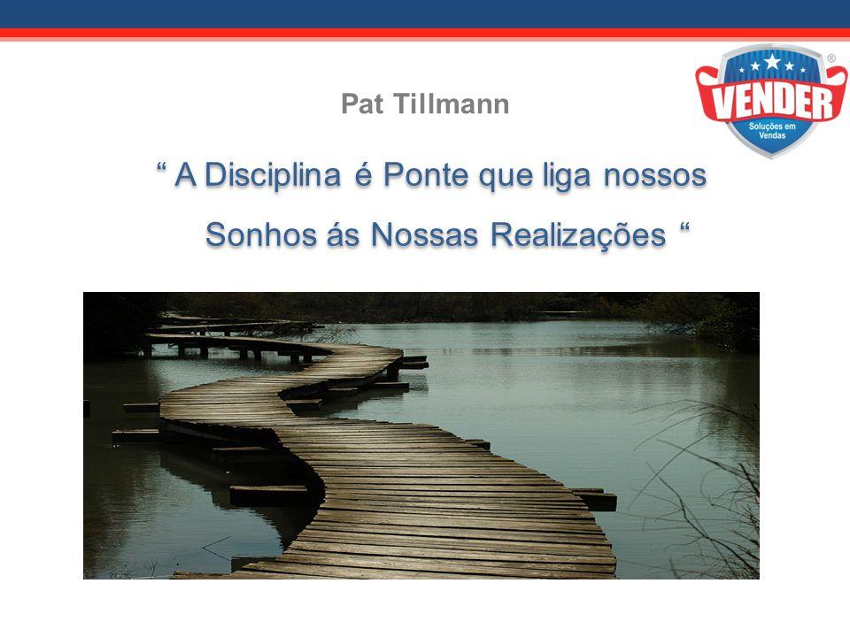 Pat Tillmann A Disciplina é Ponte que liga nossos Sonhos ás Nossas Realizações