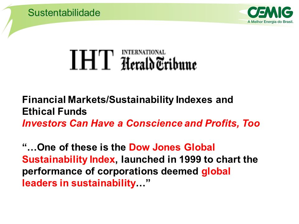 8/XX Financial Markets/Sustainability Indexes and Ethical Funds Investors Can Have a Conscience and Profits, Too …One of these is the Dow Jones Global