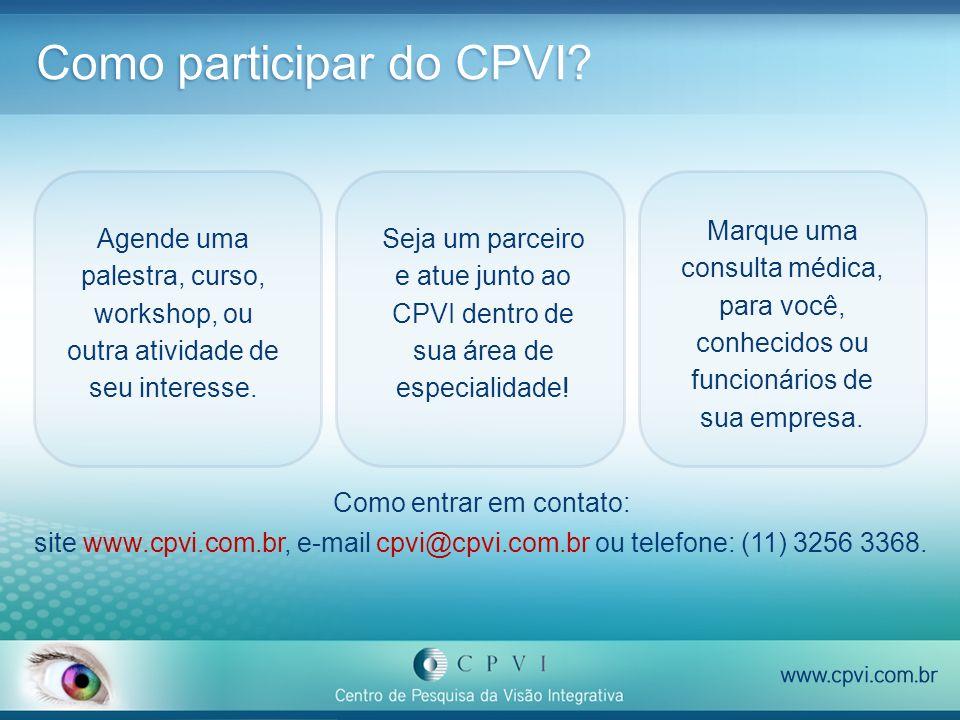 Como participar do CPVI? Agende uma palestra, curso, workshop, ou outra atividade de seu interesse. Como entrar em contato: site www.cpvi.com.br, e-ma