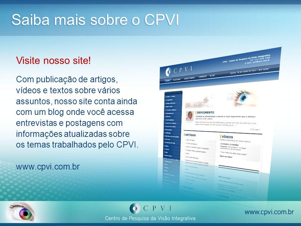 Saiba mais sobre o CPVI Visite nosso site! Com publicação de artigos, vídeos e textos sobre vários assuntos, nosso site conta ainda com um blog onde v