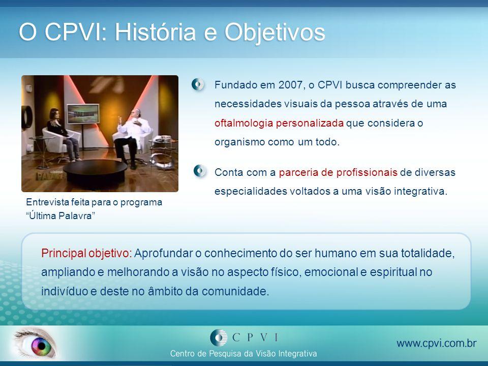 Visão Integrativa Aspectos Físicos Aspectos Emocionais Aspectos Espirituais Comunidade O CPVI enfoca a prática de uma visão holística do paciente com problemas visuais, buscando a compreensão global do organismo e da história de cada pessoa.