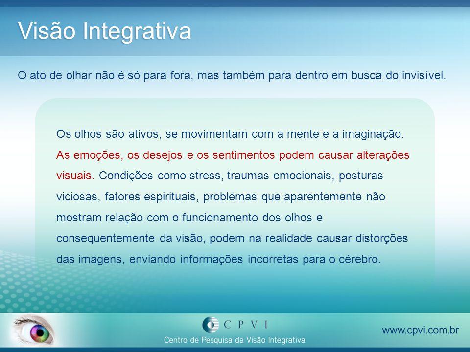 Visão Integrativa O ato de olhar não é só para fora, mas também para dentro em busca do invisível. Os olhos são ativos, se movimentam com a mente e a