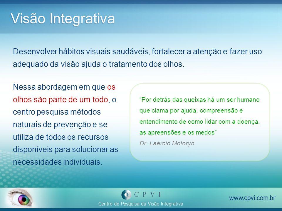 Visão Integrativa Nessa abordagem em que os olhos são parte de um todo, o centro pesquisa métodos naturais de prevenção e se utiliza de todos os recur