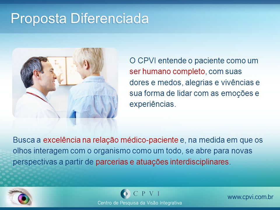 Proposta Diferenciada O CPVI entende o paciente como um ser humano completo, com suas dores e medos, alegrias e vivências e sua forma de lidar com as