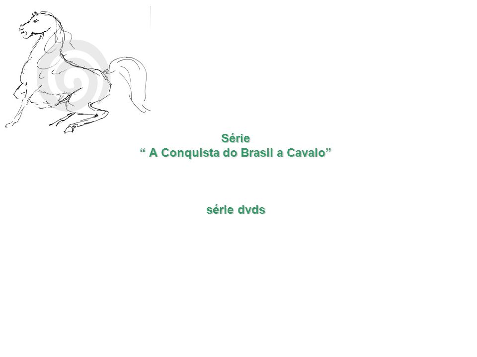 Série A Conquista do Brasil a Cavalo série dvds