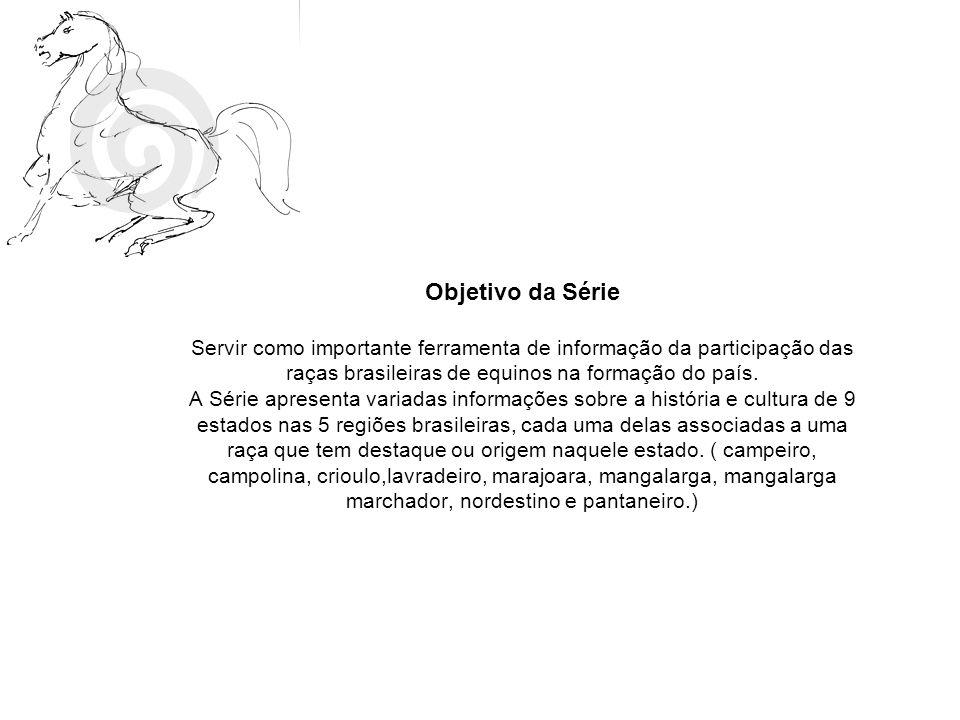 Objetivo da Série Servir como importante ferramenta de informação da participação das raças brasileiras de equinos na formação do país.