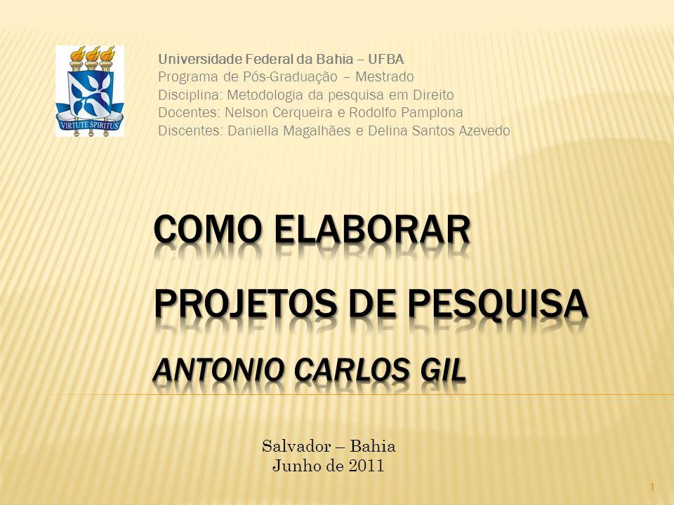 1 Universidade Federal da Bahia – UFBA Programa de Pós-Graduação – Mestrado Disciplina: Metodologia da pesquisa em Direito Docentes: Nelson Cerqueira