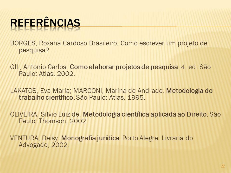 BORGES, Roxana Cardoso Brasileiro. Como escrever um projeto de pesquisa? GIL, Antonio Carlos. Como elaborar projetos de pesquisa. 4. ed. São Paulo: At