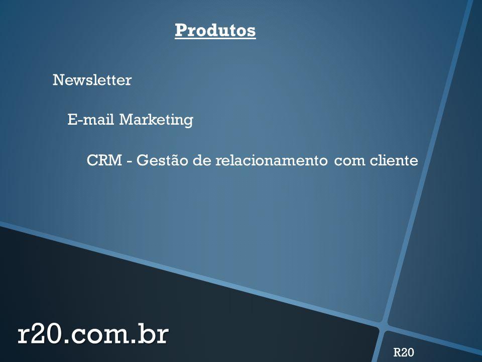 r20.com.br R20 Produtos CRM - Gestão de relacionamento com cliente E-mail Marketing Newsletter