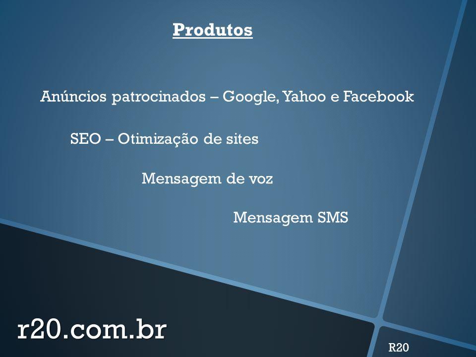 r20.com.br R20 Produtos Anúncios patrocinados – Google, Yahoo e Facebook Mensagem de voz Mensagem SMS SEO – Otimização de sites