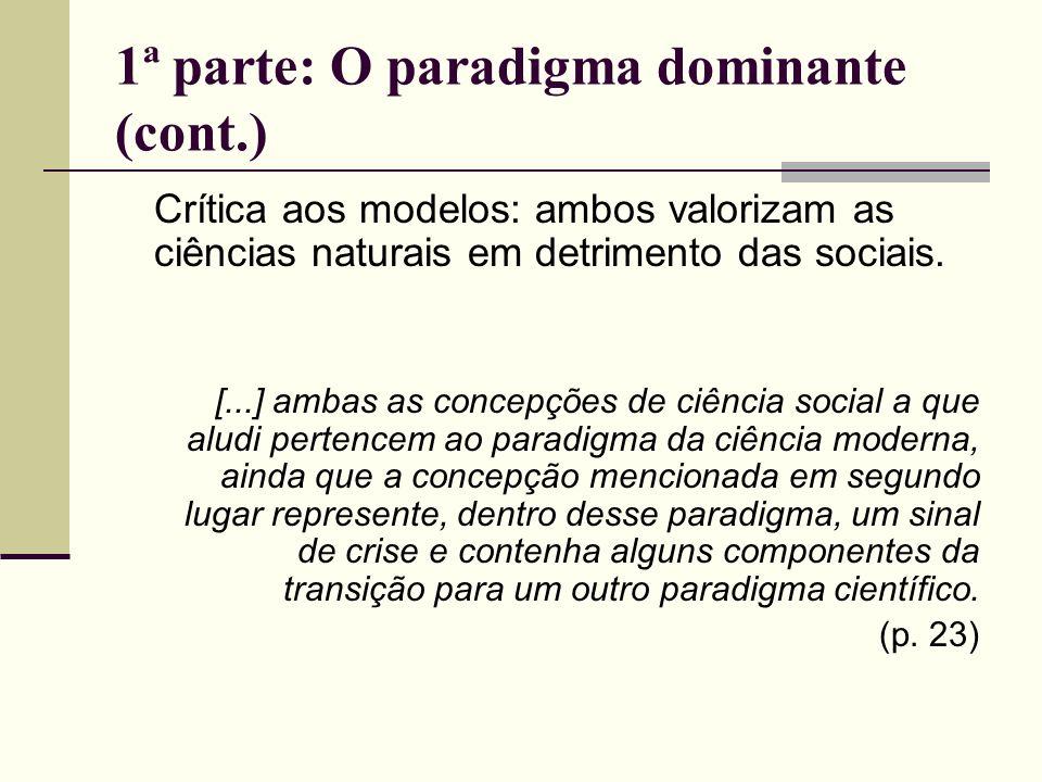 1ª parte: O paradigma dominante (cont.) Crítica aos modelos: ambos valorizam as ciências naturais em detrimento das sociais. [...] ambas as concepções