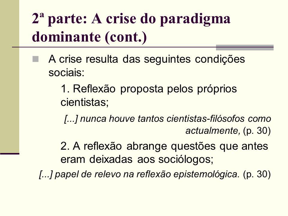 2ª parte: A crise do paradigma dominante (cont.) A crise resulta das seguintes condições sociais: 1. Reflexão proposta pelos próprios cientistas; [...