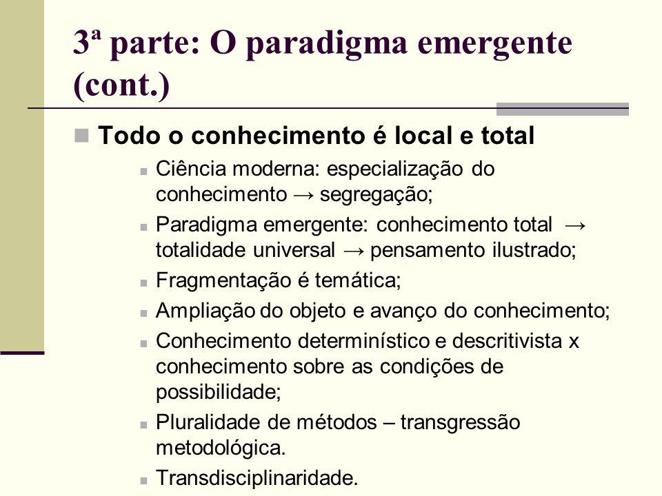 3ª parte: O paradigma emergente (cont.) Todo o conhecimento é local e total Ciência moderna: especialização do conhecimento segregação; Paradigma emer