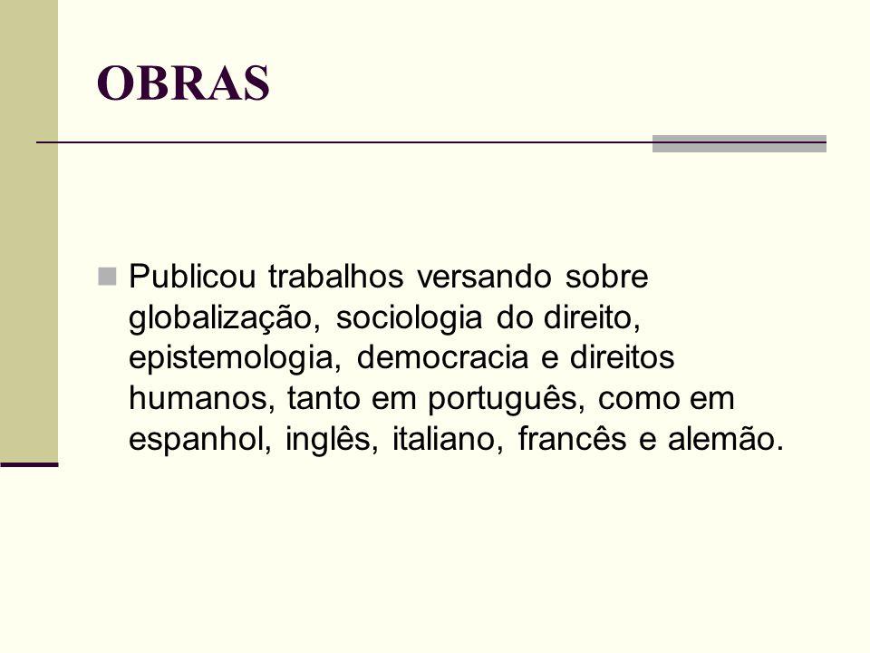 OBRAS Publicou trabalhos versando sobre globalização, sociologia do direito, epistemologia, democracia e direitos humanos, tanto em português, como em