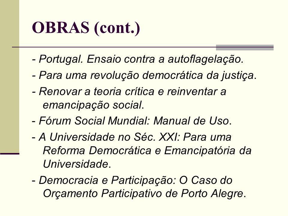 OBRAS (cont.) - Portugal. Ensaio contra a autoflagelação. - Para uma revolução democrática da justiça. - Renovar a teoria crítica e reinventar a emanc