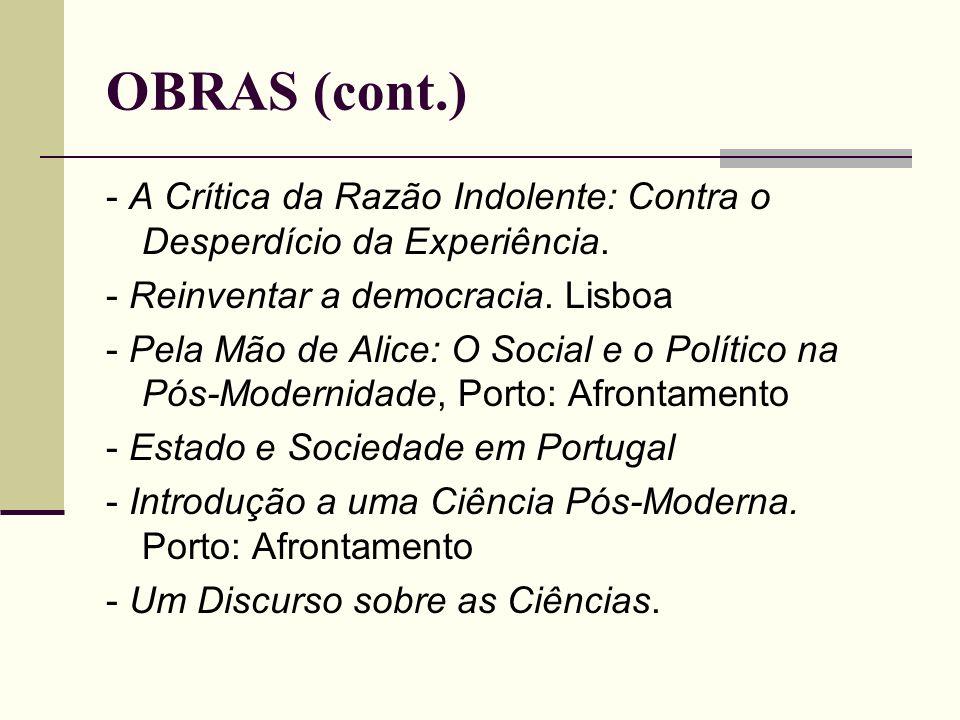 OBRAS (cont.) - A Crítica da Razão Indolente: Contra o Desperdício da Experiência. - Reinventar a democracia. Lisboa - Pela Mão de Alice: O Social e o