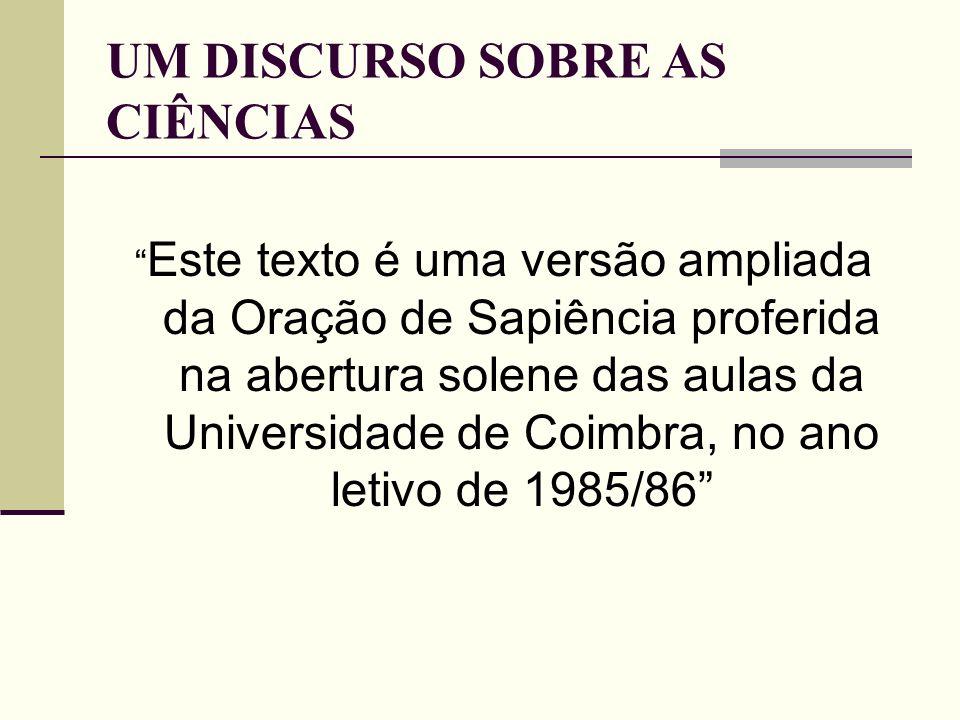 UM DISCURSO SOBRE AS CIÊNCIAS Este texto é uma versão ampliada da Oração de Sapiência proferida na abertura solene das aulas da Universidade de Coimbr