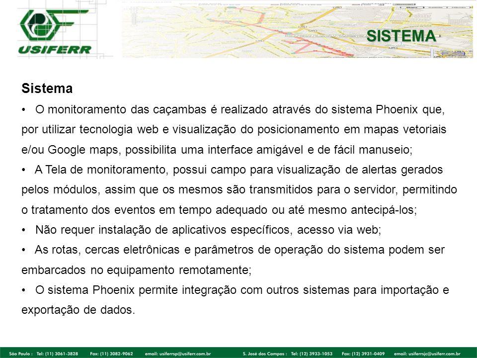 SISTEMA Sistema O monitoramento das caçambas é realizado através do sistema Phoenix que, por utilizar tecnologia web e visualização do posicionamento