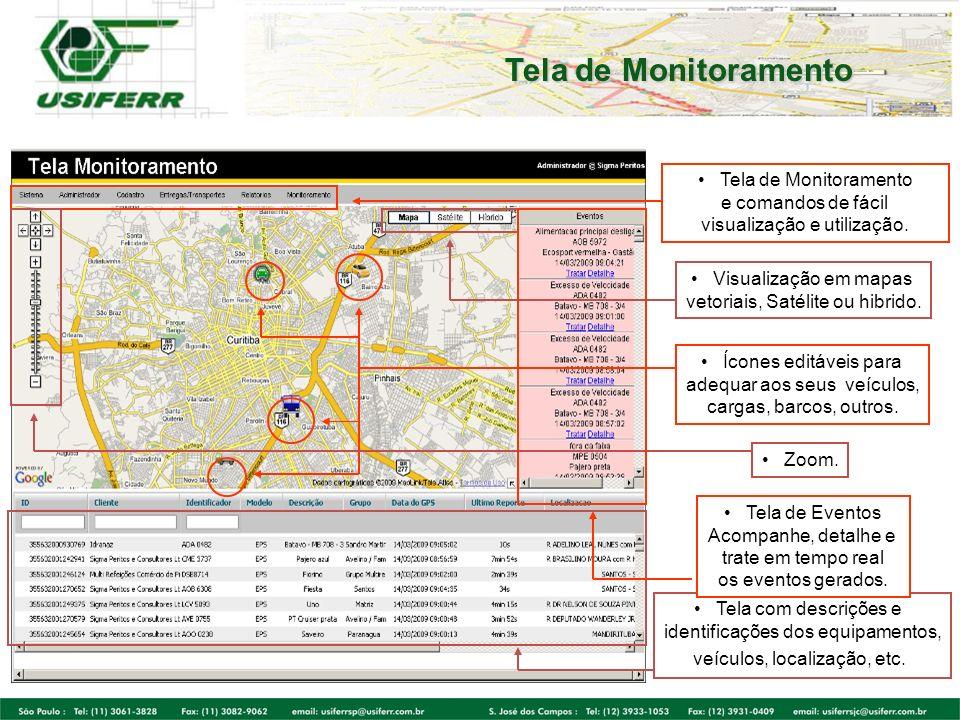 Tela de Monitoramento e comandos de fácil visualização e utilização. Ícones editáveis para adequar aos seus veículos, cargas, barcos, outros. Visualiz