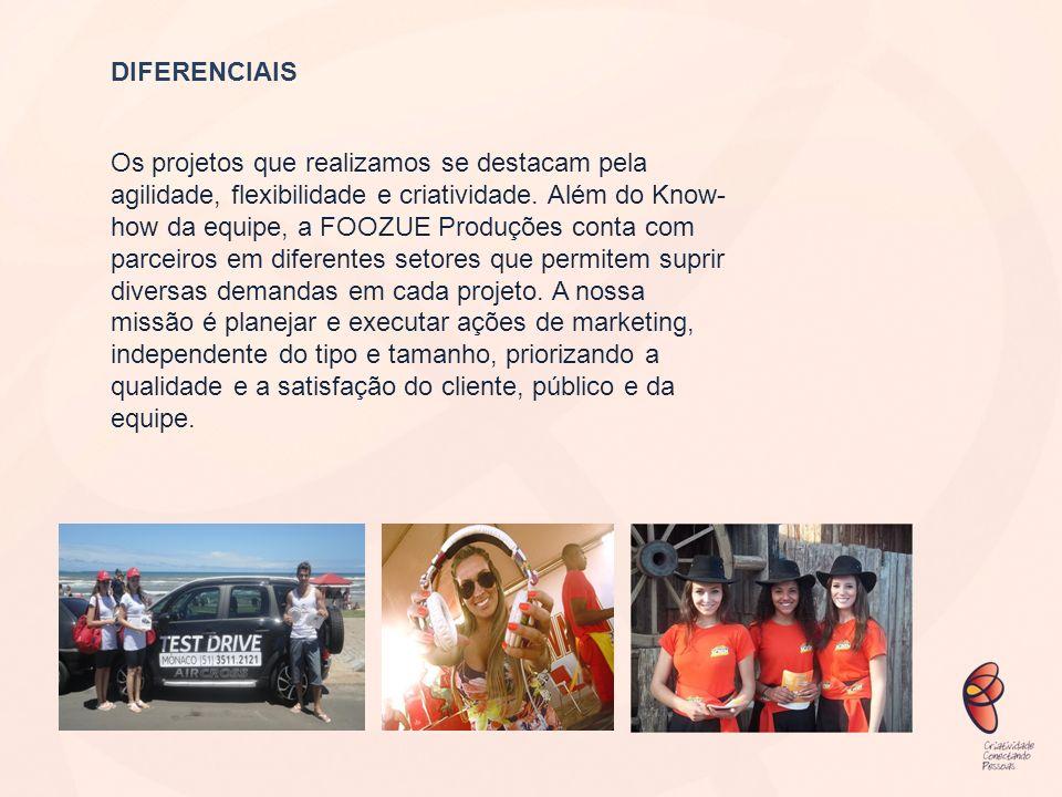 DIFERENCIAIS Os projetos que realizamos se destacam pela agilidade, flexibilidade e criatividade. Além do Know- how da equipe, a FOOZUE Produções cont