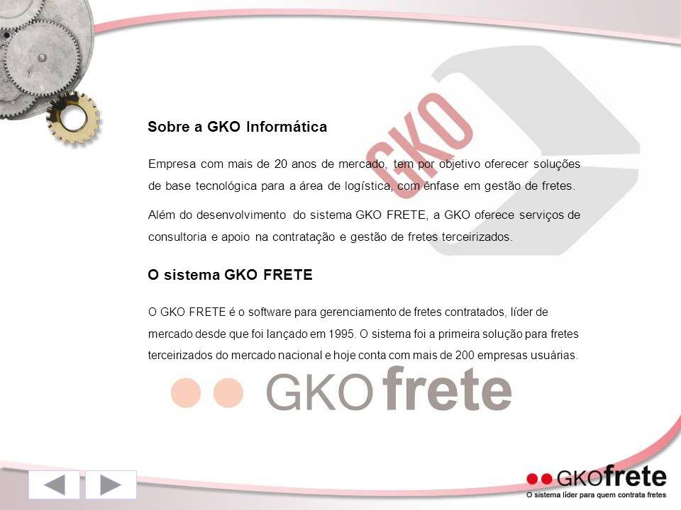 Sobre a GKO Informática Empresa com mais de 20 anos de mercado, tem por objetivo oferecer soluções de base tecnológica para a área de logística, com ênfase em gestão de fretes.