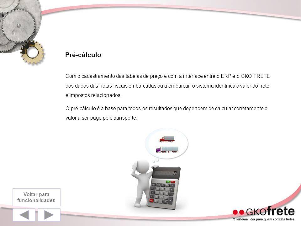 Pré-cálculo Com o cadastramento das tabelas de preço e com a interface entre o ERP e o GKO FRETE dos dados das notas fiscais embarcadas ou a embarcar,