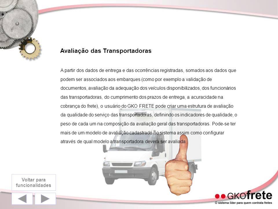 Avaliação das Transportadoras A partir dos dados de entrega e das ocorrências registradas, somados aos dados que podem ser associados aos embarques (como por exemplo a validação de documentos, avaliação da adequação dos veículos disponibilizados, dos funcionários das transportadoras, do cumprimento dos prazos de entrega, a acuracidade na cobrança do frete), o usuário do GKO FRETE pode criar uma estrutura de avaliação da qualidade do serviço das transportadoras, definindo os indicadores de qualidade, o peso de cada um na composição da avaliação geral das transportadoras.