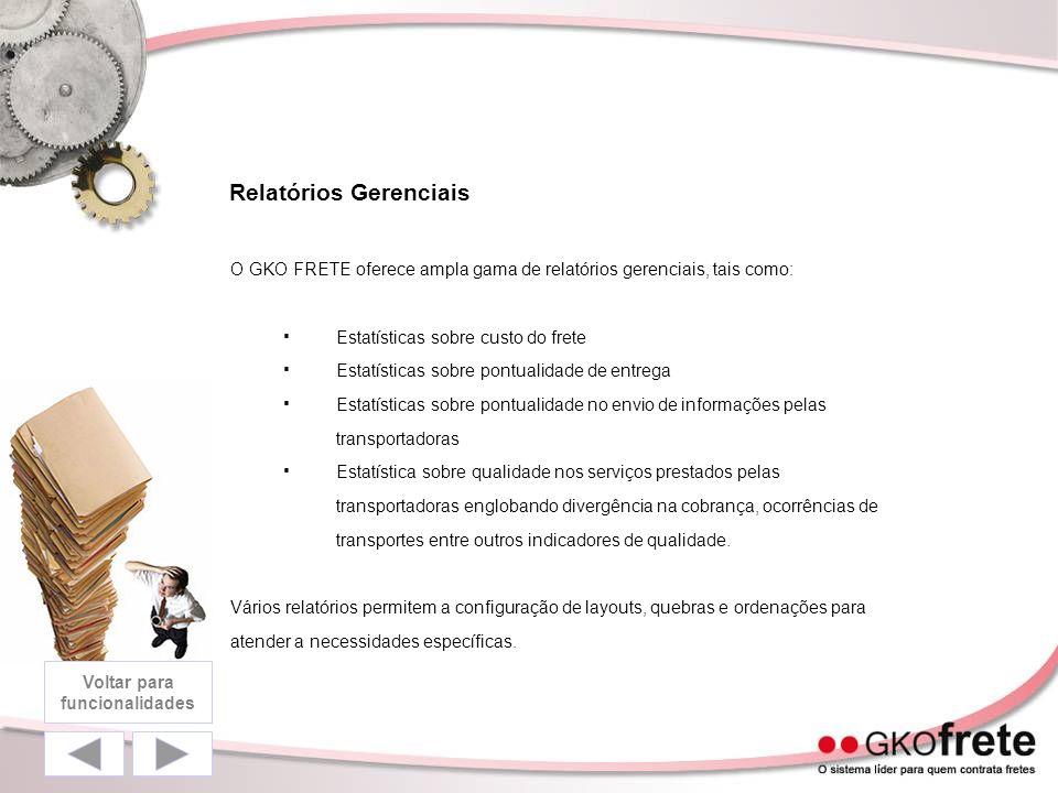 Relatórios Gerenciais O GKO FRETE oferece ampla gama de relatórios gerenciais, tais como: Estatísticas sobre custo do frete Estatísticas sobre pontual