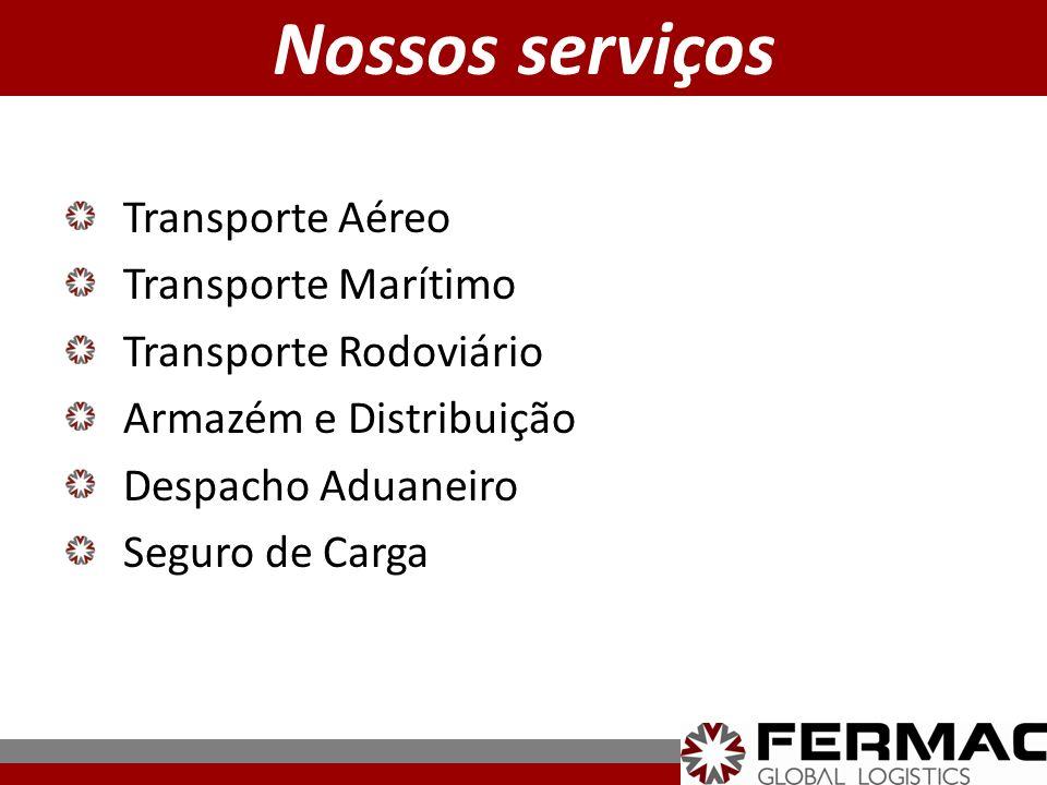 Transporte Aéreo Transporte Marítimo Transporte Rodoviário Armazém e Distribuição Despacho Aduaneiro Seguro de Carga Nossos serviços