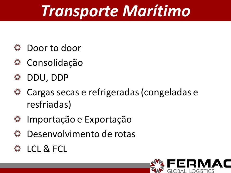 Door to door Consolidação DDU, DDP Cargas secas e refrigeradas (congeladas e resfriadas) Importação e Exportação Desenvolvimento de rotas LCL & FCL Tr