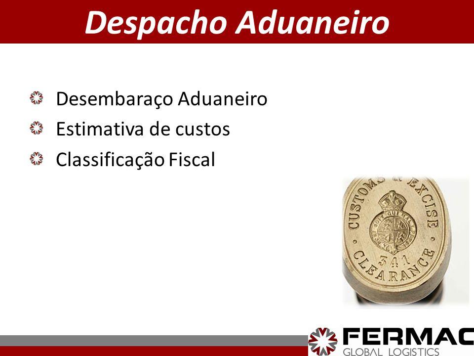 Desembaraço Aduaneiro Estimativa de custos Classificação Fiscal Despacho Aduaneiro