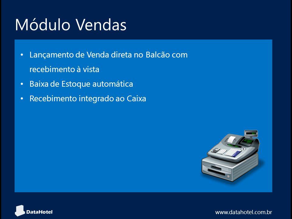 Módulo Vendas www.datahotel.com.br Lançamento de Venda direta no Balcão com recebimento à vista Baixa de Estoque automática Recebimento integrado ao C