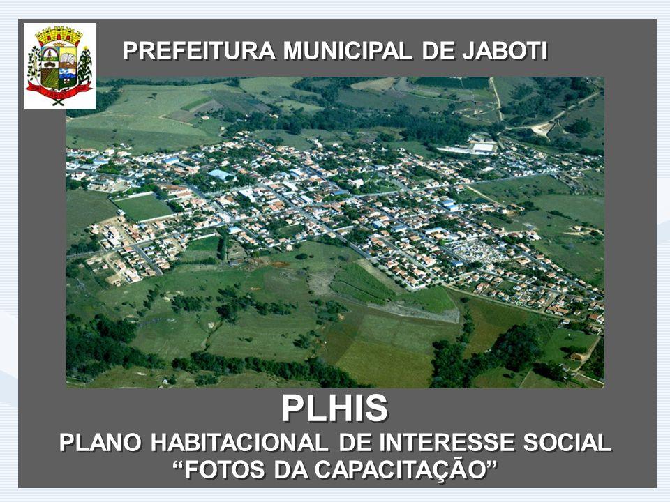 PREFEITURA MUNICIPAL DE JABOTI PLHIS PLANO HABITACIONAL DE INTERESSE SOCIAL FOTOS DA CAPACITAÇÃO PREFEITURA MUNICIPAL DE JABOTI PLHIS PLANO HABITACION