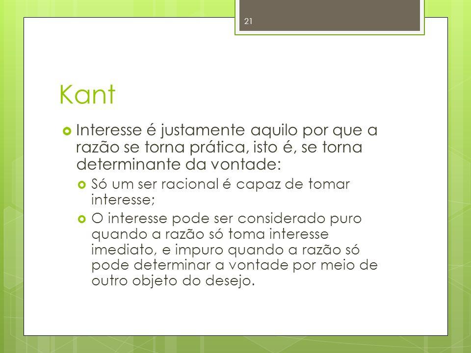 Kant Interesse é justamente aquilo por que a razão se torna prática, isto é, se torna determinante da vontade: Só um ser racional é capaz de tomar int